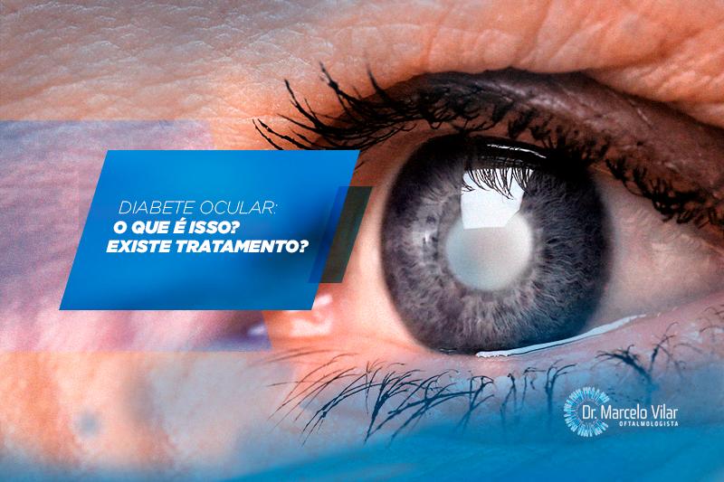 Diabetes ocular: o que é isso? Existe tratamento?