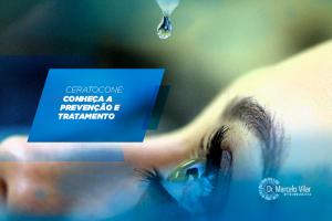 Ceratocone: conheça a prevenção e tratamento   Dr. Marcelo Vilar