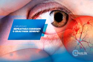 Cirurgias refrativas corrigem o grau para sempre? | Dr. Marcelo Vilar